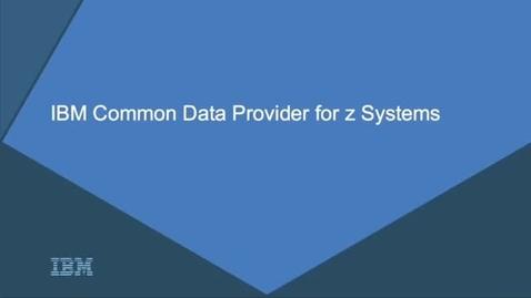 Thumbnail for entry IBM Z Common Data Provider Overview