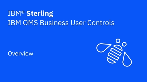 Thumbnail for entry OMS Business User Controls overview - IBM Sterling Order Management