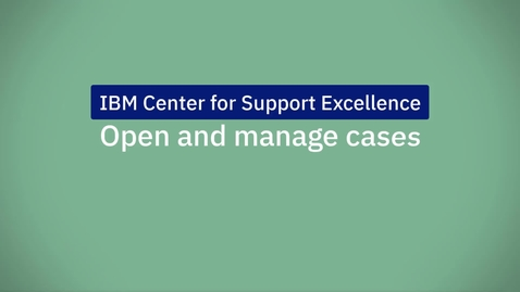 Thumbnail for entry IBM Support Community: Open and manage cases