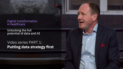 Thumbnail for entry Digital transformation in healthcare miniseries. PART 1: Putting data strategy first