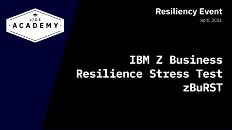Thumbnail for entry IBM Z Business Resilience Stress Test (zBuRST)