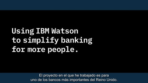 Thumbnail for entry Behind the code- See who's using IBM Watson to help simplify banking for more people_European Spanish