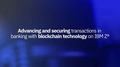 Thumbnail for entry Bank of New York Mellon is advancing and securing transactions with blockchain technology on IBM Z