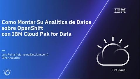 Thumbnail for entry Cómo montar su analítica de datos sobre OpenShift con IBM Cloud Pak for Data