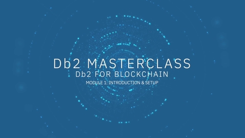 Thumbnail for entry Db2 for Blockchain Complete Masterclass