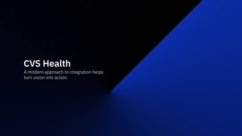 Thumbnail for entry CVS Health - A modern approach to hybrid cloud integration helps turn vision into action