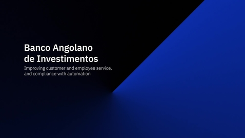 Thumbnail for entry Banco BAI augments compliance, employee, customer & stakeholder service