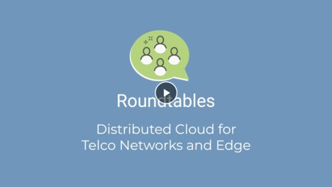 Thumbnail for entry Distributed Cloud for Telco Networks and Edge