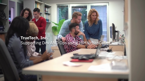 Thumbnail for entry TrueTech uses IBM UrbanCode to support Dev AND Ops