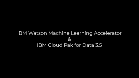 Thumbnail for entry IBM Watson Machine Learning Accelerator – IBM Cloud Pak for Data 3.5 technical overview