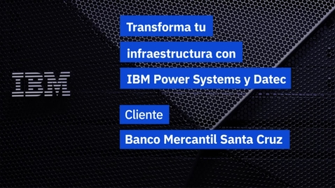 Thumbnail for entry Banco Mercantil, junto a IBM Power e IBM Storage, logra soportar la alta demanda de su nuevo core bancario