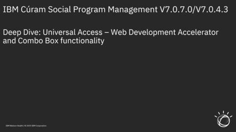 Thumbnail for entry IBM Cúram Social Program Management V7.0.7 Universal Access deep dive–Web development accelerator and combo box functionality