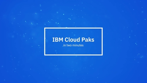 Thumbnail for entry IBM Cloud Paks in 2 Minuten