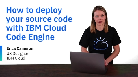 Thumbnail for entry How to deploy your source code with IBM Cloud Code Engine