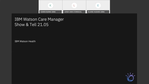 Thumbnail for entry IBM Watson Care Manager Monthly Show and Tell (May 2021)
