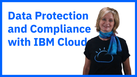 Thumbnail for entry Data Protection and Compliance with IBM Cloud