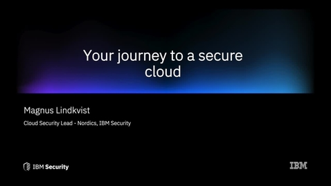 Thumbnail for entry Cloud Security at IBM Security Forum Nordic 2020