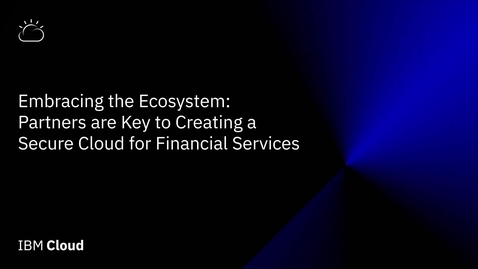 Thumbnail for entry Partners are Key to Creating a Secure Cloud for Financial Services