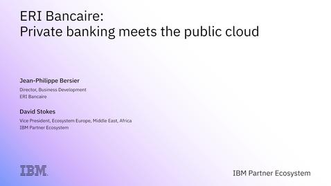 Thumbnail for entry ERI Bancaire: Private Banking Meets the Public Cloud
