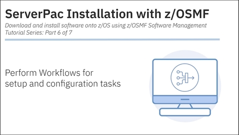 Thumbnail for entry ServerPac Installation with z/OSMF: Tutorial 6 - Workflows