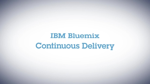 Thumbnail for entry Introducing IBM Bluemix Continuous Delivery