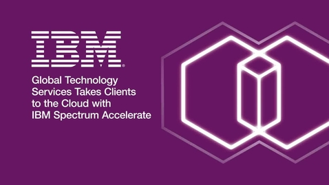 Thumbnail for entry Global Technology Services takes clients to the cloud with IBM Spectrum Accelerate