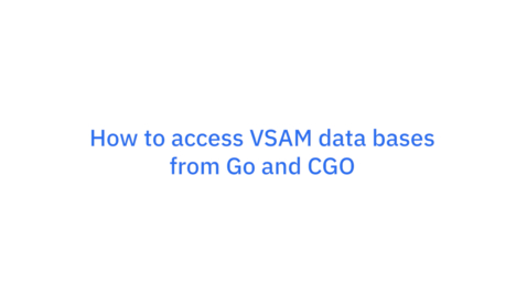 Thumbnail for entry Go on z/OS: How to access VSAM data bases from Go and CGO