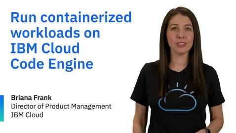 Thumbnail for entry IBM Cloud Code Engine으로 컨테이너화된 워크로드 실행