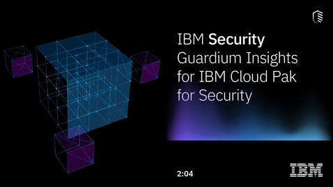 Thumbnail for entry IBM Security Guardium Insights for IBM Cloud Pak for Security