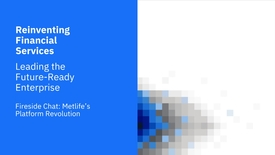 Thumbnail for entry Fireside Chat: MetLife's Platform Revolution with Marty Lippert