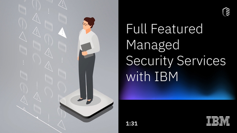 Thumbnail for entry Full-Featured Managed Security Services with IBM