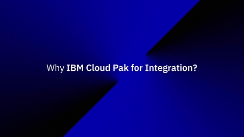 Thumbnail for entry Why IBM Cloud Pak for Integration?