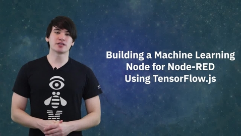 Thumbnail for entry 使用 TensorFlow.js 为 Node-RED 构建机器学习节点