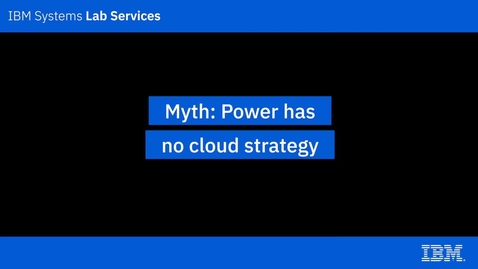 Thumbnail for entry IBM Power Systems Myths_ Power has no cloud strategy