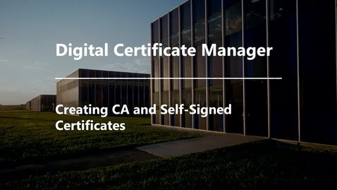 Thumbnail for entry DCM - Creating CA and Self-Signed Certificates