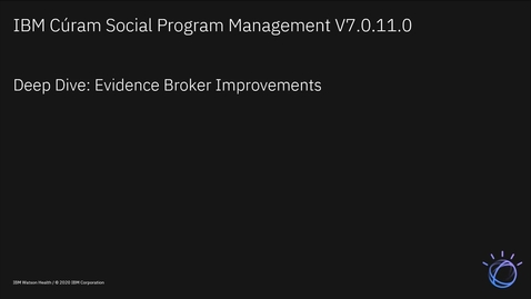 Thumbnail for entry IBM Cúram Social Program Management V7.0.11 Evidence broker deep dive: Caseworker experience enhancements