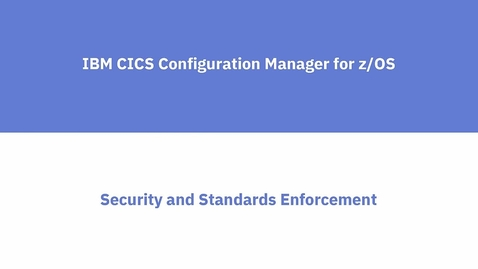 Thumbnail for entry CICS Configuration Manager: Security and Standards Enforcement