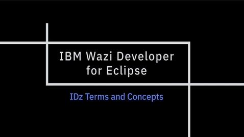 Thumbnail for entry IBM Wazi Developer for Eclipse; IDZ Terms and Concepts
