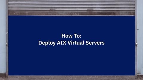 Thumbnail for entry IBM PVS AIX Deploy Demo