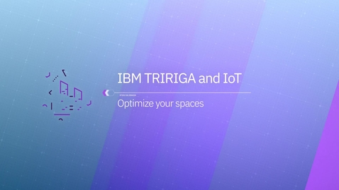 Thumbnail for entry TRIRIGA + IoT to Optimize All Your Spaces