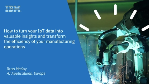 Thumbnail for entry How to turn your IoT data into valuable insights and transform the efficiency of your manufacturing operations
