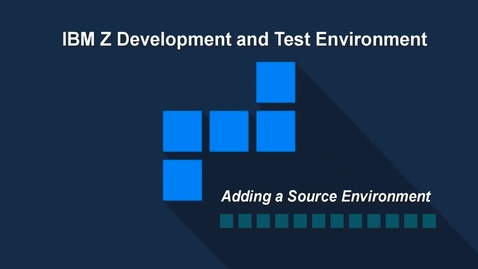 Thumbnail for entry IBM ZD&T; Adding a Source Environment