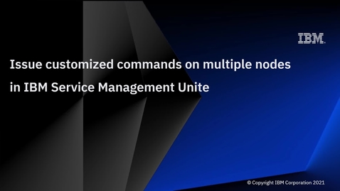 Thumbnail for entry Issue customized commands on multiple nodes in IBM Service Management Unite