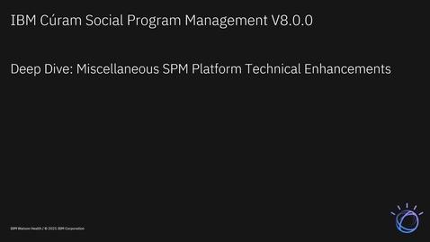 Thumbnail for entry IBM Cúram Social Program Management V8.0.0 deep dive: Miscellaneous SPM Platform technical enhancements