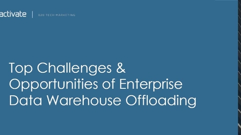 Thumbnail for entry Top Challenges & Opportunities of Enterprise Data Warehouse Offloading