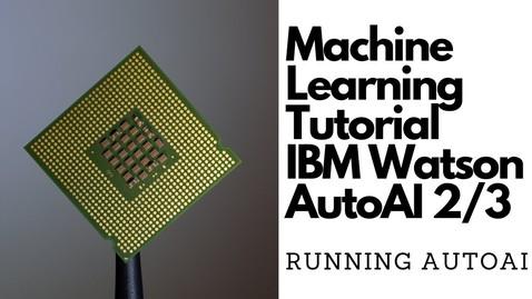 Thumbnail for entry 使用 IBM Watson AutoAI 进行机器学习第 2 部分:运行 AutoAI