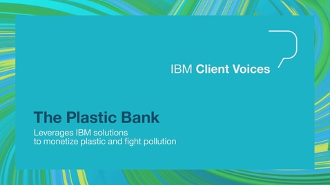 Thumbnail for entry Plastic Bank leverages IBM solutions to monetize plastic and fight pollution