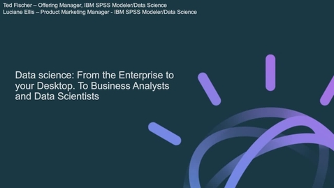 Thumbnail for entry Data science: From the Enterprise to your Desktop. To Business Analysts and Data Scientists.