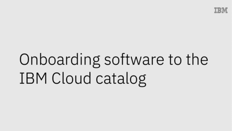Thumbnail for entry Onboarding software to the IBM Cloud catalog