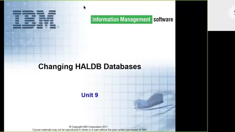 Thumbnail for entry Course CMW46 IMS HALDB Unit 9 (Changing HALDB Databases)